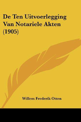 de Ten Uitvoerlegging Van Notariele Akten (1905)