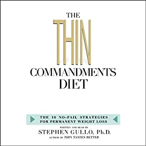 The Thin Commandments Diet: The 10 No-Fail Strategies for Permanent Weight Loss | [Stephen Gullo]