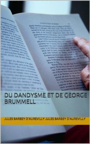 Jules Barbey d'Aurevilly Jules Barbey d'Aurevilly - Du Dandysme et de George Brummell (French Edition)