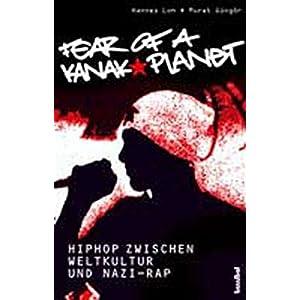 Fear Of A Kanak Planet - HipHop zwischen Weltkultur und Nazi-Rap