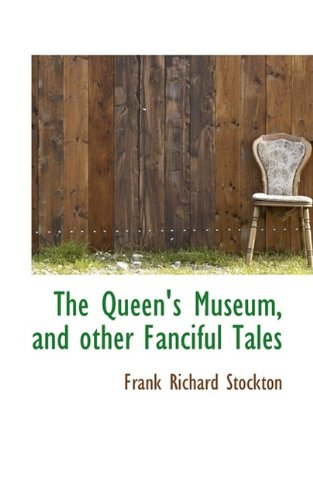 The Queen's Museum, and other Fanciful Tales