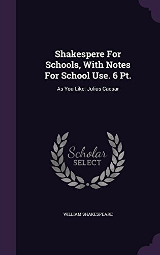 Shakespere For Schools, With Notes For School Use. 6 Pt.: As You Like: Julius Caesar