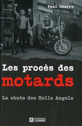 Les Proces des Motards la Chute des Hells Angels: Livres Comparer les Prix 1