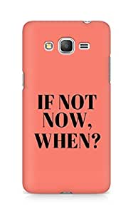 AMEZ if not now when Back Cover For Samsung Galaxy Grand Prime