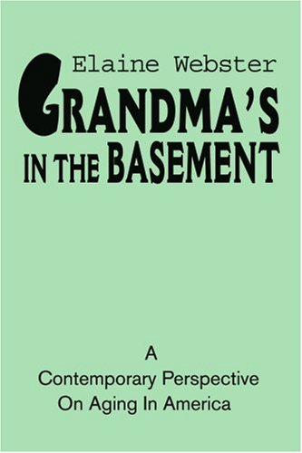 Grandma's in the Basement: A Collection of Stories about the Elderly Based on Personal Experience