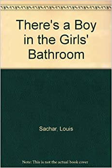 There 39 S A Boy In The Girls 39 Bathroom Louis Sachar 9780807273579 Books