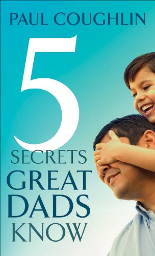Free Kindle Book : Five Secrets Great Dads Know