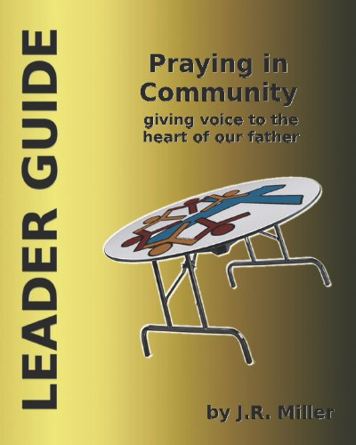 Praying in Community: Leader Guide: Giving Voice to the Heart of the Father