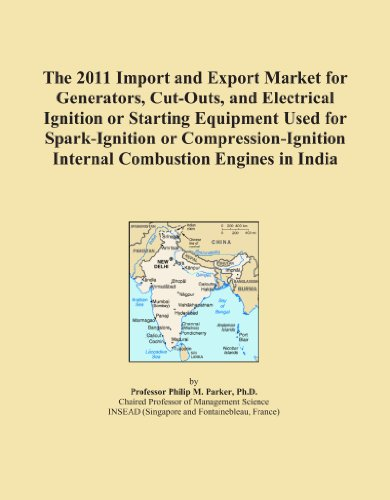 The 2011 Import and Export Market for Generators, Cut-Outs, and Electrical Ignition or Starting Equipment Used for Spark-Ignition or Compression-Ignition Internal Combustion Engines in India