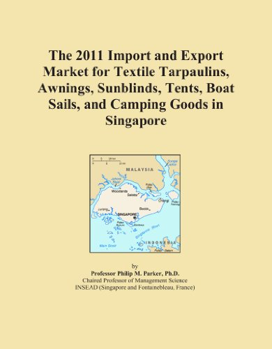 The 2011 Import and Export Market for Textile Tarpaulins, Awnings, Sunblinds, Tents, Boat Sails, and Camping Goods in Singapore