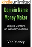 Domain Name Money Maker: How to Make Money Buying Expired Domains on Godaddy Auctions (TDNAM) and Turning 'Em into Cash (English Edition)