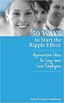 50 Ways To Start The Ripple Effect: Appreciation Ideas For Long-Term Care Employees