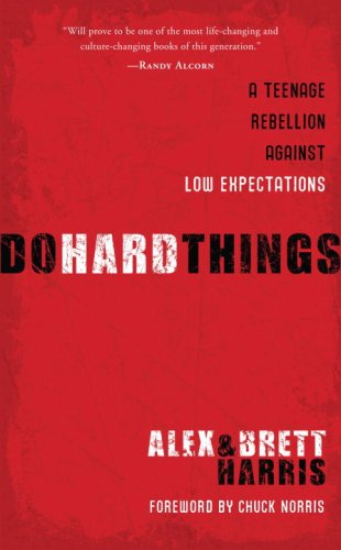 Do Hard Things: A Teenage Rebellion Against Low Expectations, Alex Harris, Brett Harris