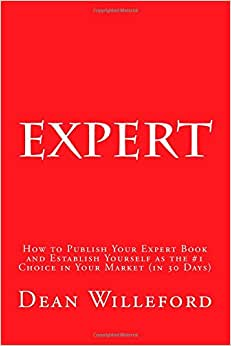 Expert: How To Publish Your Expert Book And Establish Yourself As The #1 Choice In Your Market (in 30 Days)