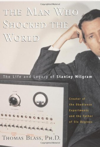 The Man Who Shocked The World: The Life And Legacy Of Stanley Milgram, Blass, Thomas