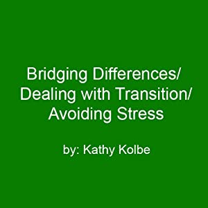 Bridging Differences/Dealing with Transition/Avoiding Stress | [Kathy Kolbe]