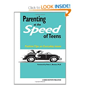 Parenting at the Speed of Teens: Positive Tips on Everyday Issues Renie Howard and Peter L. Benson PhD