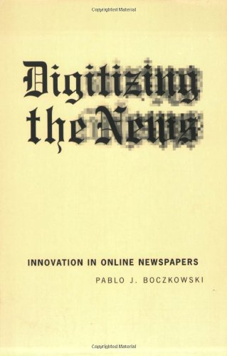 Digitizing the News: Innovation in Online Newspapers (Inside Technology)