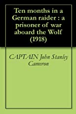 Ten months in a German raider : a prisoner of war aboard the Wolf (1918)
