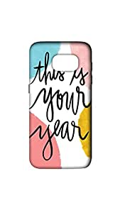 This Is Your Year Designer Mobile Case/Cover For Samsung Galaxy S7