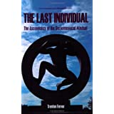 The Last Individual: The Ascendancy of the Sociomaniacal Mindset ~ Trenton Fervor
