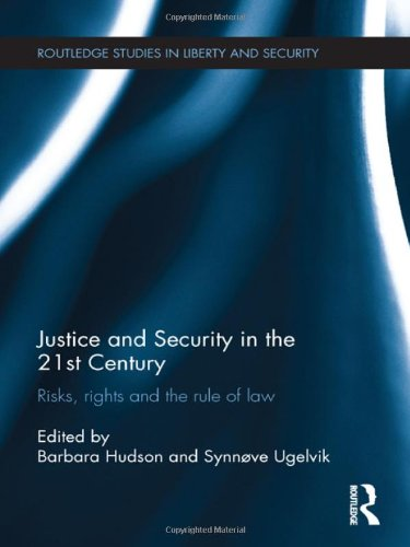 Justice and Security in  the 21st Century: Risks, Rights and the Rule of Law (Routledge Studies in Liberty and Security)