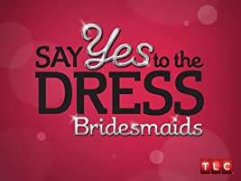 Say Yes to the Dress Bridesmaids Season 4