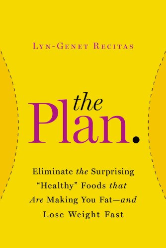 "The Plan: Eliminate the Surprising ""Healthy"" Foods That Are Making You Fat--and Lose Weight Fast by Lyn-Genet Recitas"