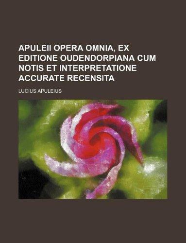 Apuleii opera omnia, ex editione Oudendorpiana cum notis et interpretatione accurate recensita