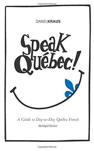 Speak Québec! (Abridged Version): A Guide to Day-to-Day Québec French