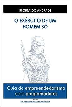Empreendedorismo Para Programadores: O Exercito De Um Homem So (Portuguese Edition)