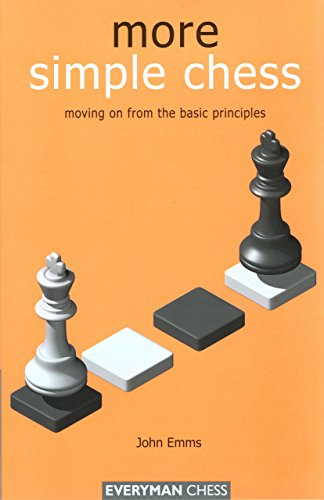 More Simple Chess: Moving on from the Basic Principles: Moving on from the Basics (Everyman Chess)
