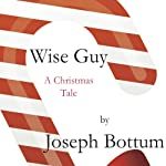 Wise Guy: A Christmas Tale | Joseph Bottum
