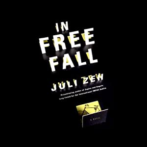 In Free Fall: A Novel | [Juli Zeh, Christine Lo (translator)]