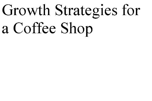 Marketing And Growth Strategies For A Coffee Shop (Professional Fill-In-The-Blank Marketing Plans By Specific Type Of Business With Editable Cd-Rom)