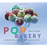 Pop Bakery: 25 Recipes for Delicious Little Cakes on Sticks ~ Clare O'Connell