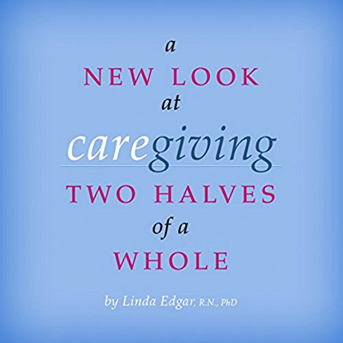 A New Look At Caregiving: Two Halves Of A Whole front-120710