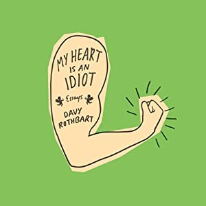 My Heart Is an Idiot: Essays | [Davy Rothbart]