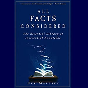 All Facts Considered: The Essential Library of Inessential Knowledge | [Kee Malesky]