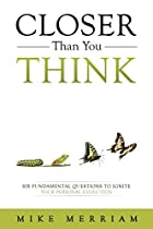 CLOSER THAN YOU THINK: SIX FUNDAMENTAL QUESTIONS TO IGNITE YOUR PERSONAL EVOLUTION
