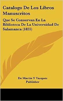 Catalogo De Los Libros Manuscritos: Que Se Conservan En La