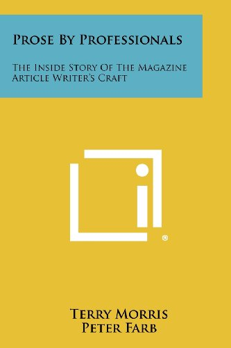 Prose by Professionals: The Inside Story of the Magazine Article Writer's Craft