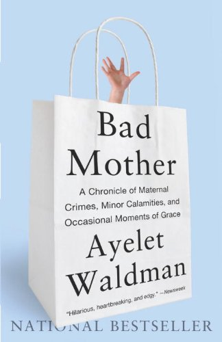 Ayelet Waldman - Bad Mother