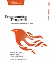 Programming Phoenix: Productive |> Reliable |> Fast Front Cover
