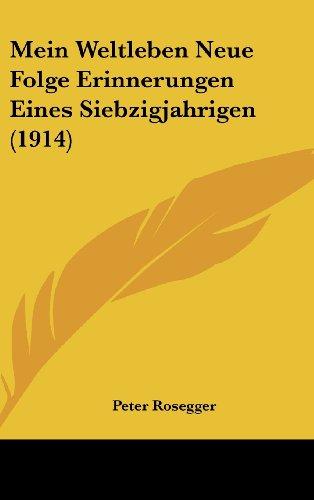 Mein Weltleben Neue Folge Erinnerungen Eines Siebzigjahrigen (1914)