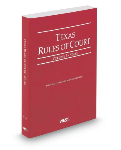 Texas Rules of Court - State, 2013 ed. (Vol. I, Texas Court Rules)