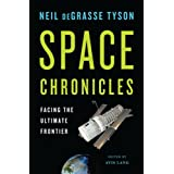 Space Chronicles: Facing the Ultimate Frontier ~ Neil deGrasse Tyson