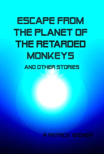 Escape From the Planet of the Retarded Monkeys and Other Stories