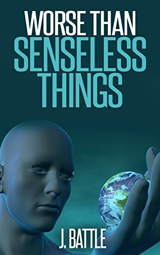 Worse Than Senseless Things: A Science Fiction Thriller