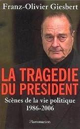 La tragédie du président - Scènes de la vie politique 1986-2006
